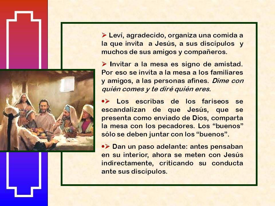  Leví, agradecido, organiza una comida a la que invita a Jesús, a sus discípulos y muchos de sus amigos y compañeros.