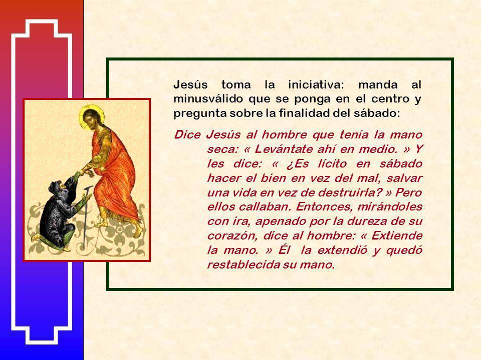 Jesús toma la iniciativa: manda al minusválido que se ponga en el centro y pregunta sobre la finalidad del sábado: