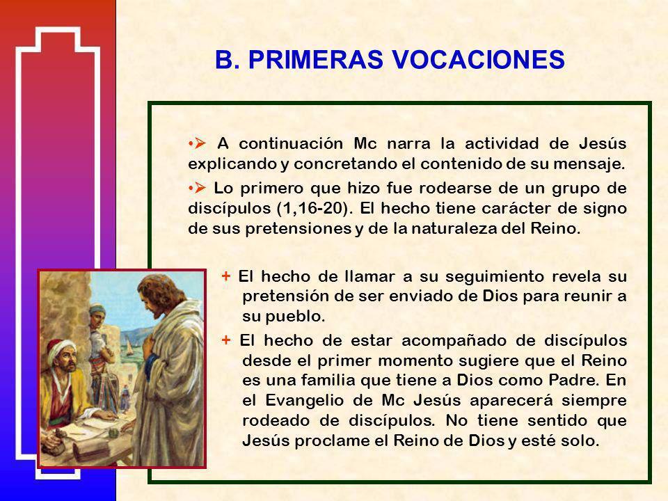 B. PRIMERAS VOCACIONES  A continuación Mc narra la actividad de Jesús explicando y concretando el contenido de su mensaje.