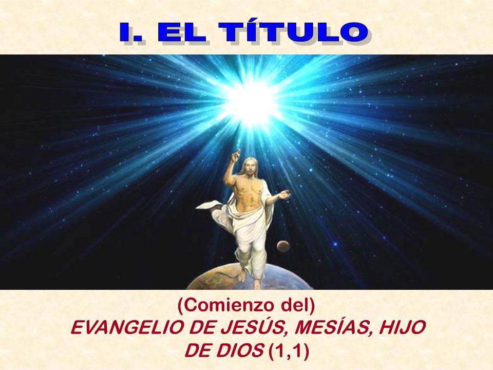 EVANGELIO DE JESÚS, MESÍAS, HIJO DE DIOS (1,1)