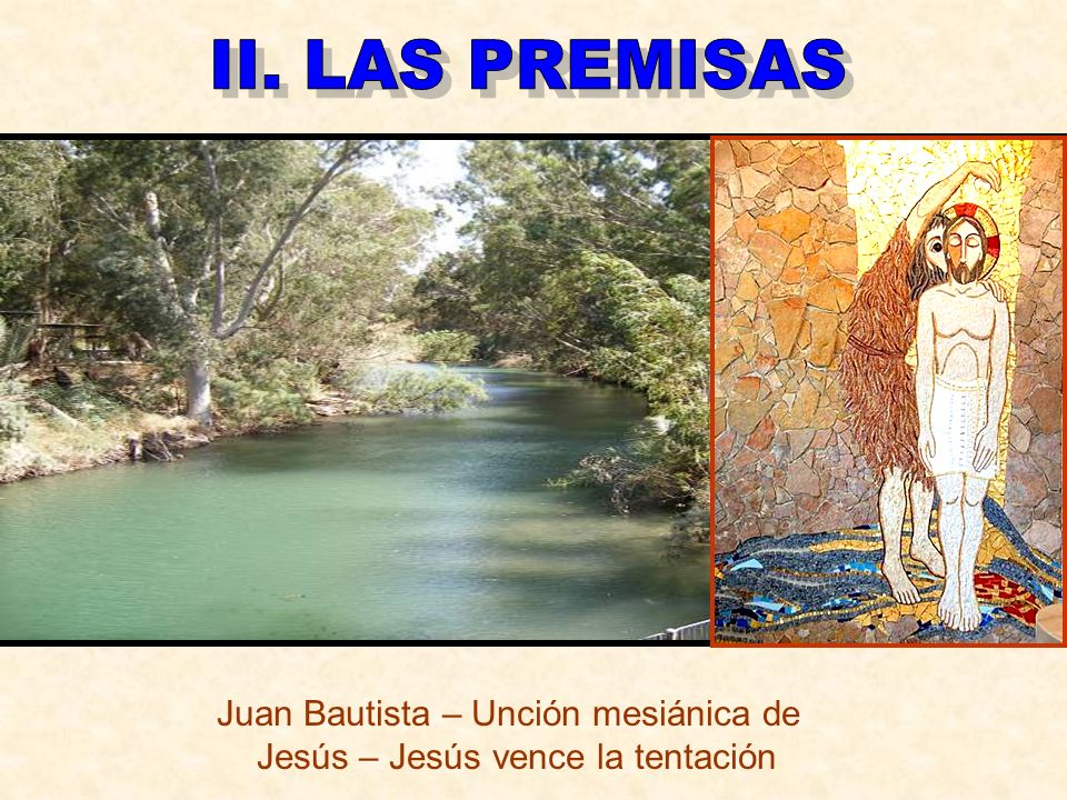 II. LAS PREMISAS Juan Bautista – Unción mesiánica de Jesús – Jesús vence la tentación