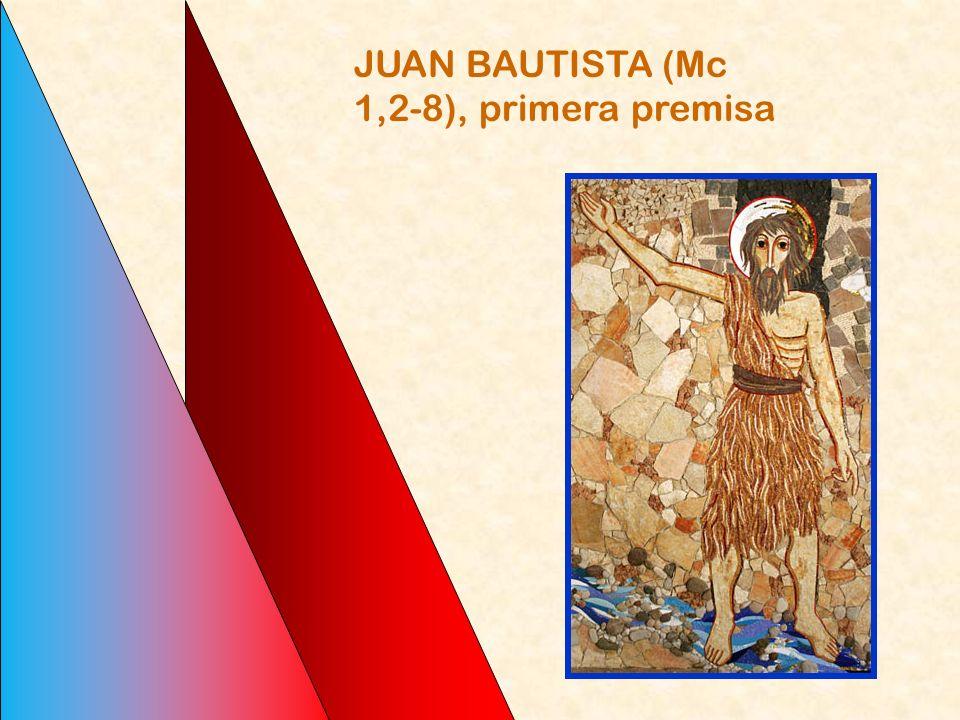 JUAN BAUTISTA (Mc 1,2-8), primera premisa