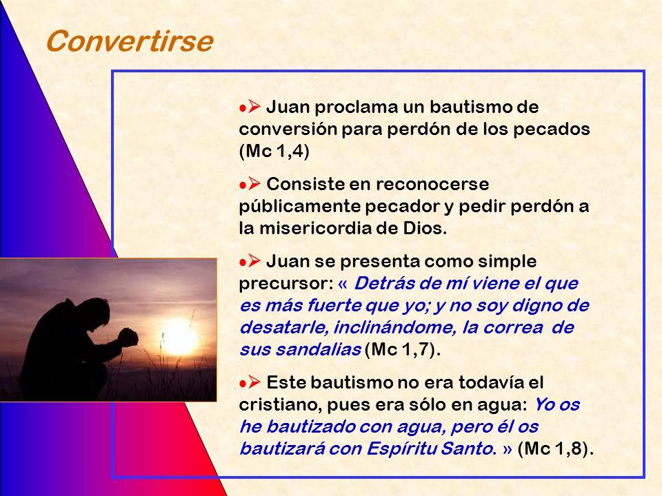 Convertirse  Juan proclama un bautismo de conversión para perdón de los pecados (Mc 1,4)