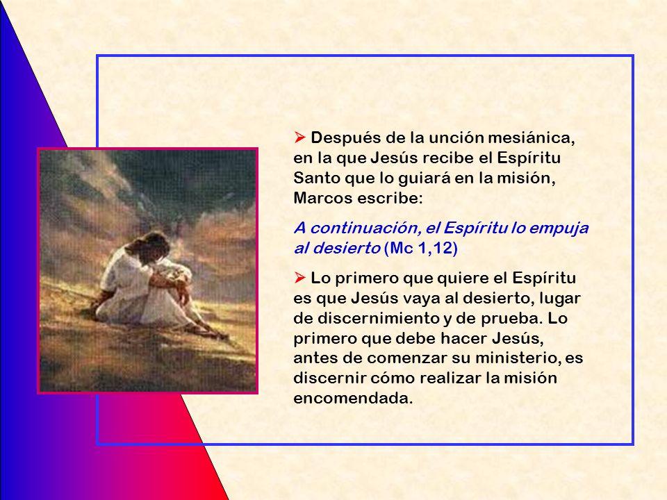  Después de la unción mesiánica, en la que Jesús recibe el Espíritu Santo que lo guiará en la misión, Marcos escribe: