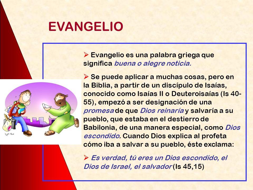 EVANGELIO  Evangelio es una palabra griega que significa buena o alegre noticia.