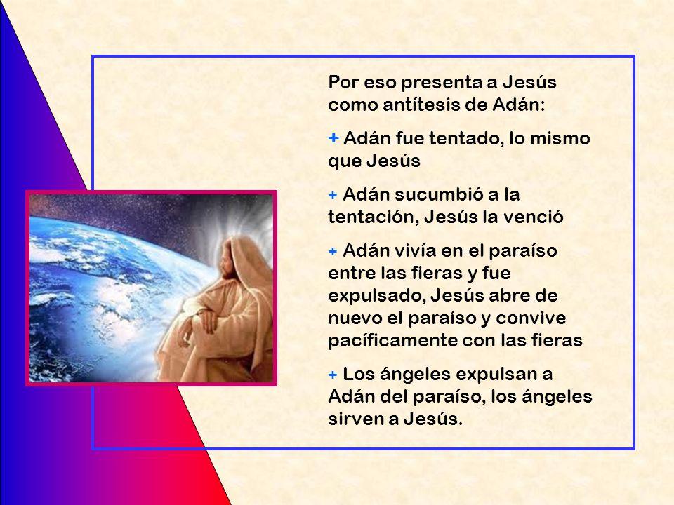 Por eso presenta a Jesús como antítesis de Adán: