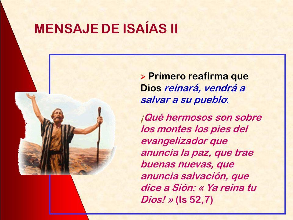 MENSAJE DE ISAÍAS II  Primero reafirma que Dios reinará, vendrá a salvar a su pueblo: