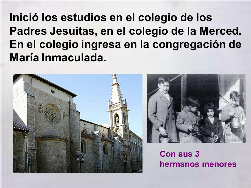 Inició los estudios en el colegio de los Padres Jesuitas, en el colegio de la Merced. En el colegio ingresa en la congregación de María Inmaculada.