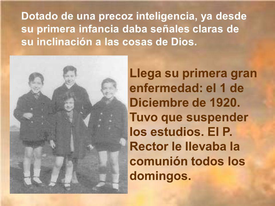 Dotado de una precoz inteligencia, ya desde su primera infancia daba señales claras de su inclinación a las cosas de Dios.