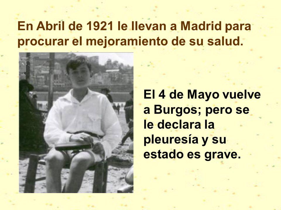 En Abril de 1921 le llevan a Madrid para procurar el mejoramiento de su salud.