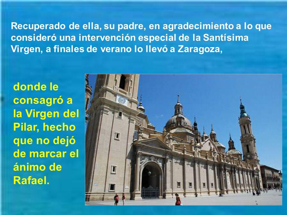 Recuperado de ella, su padre, en agradecimiento a lo que consideró una intervención especial de la Santísima Virgen, a finales de verano lo llevó a Zaragoza,