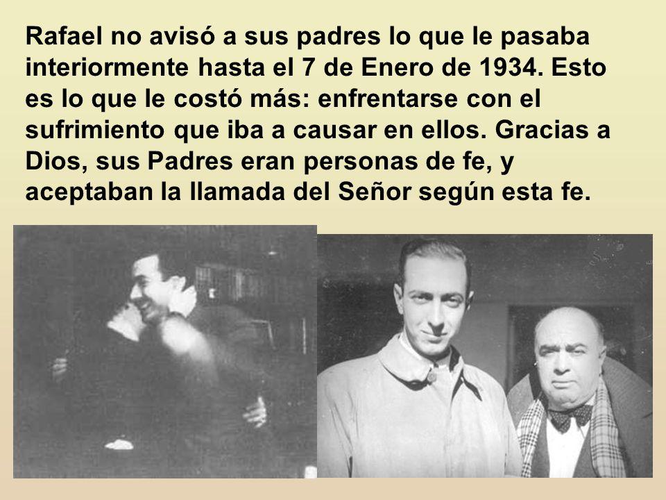 Rafael no avisó a sus padres lo que le pasaba interiormente hasta el 7 de Enero de 1934.