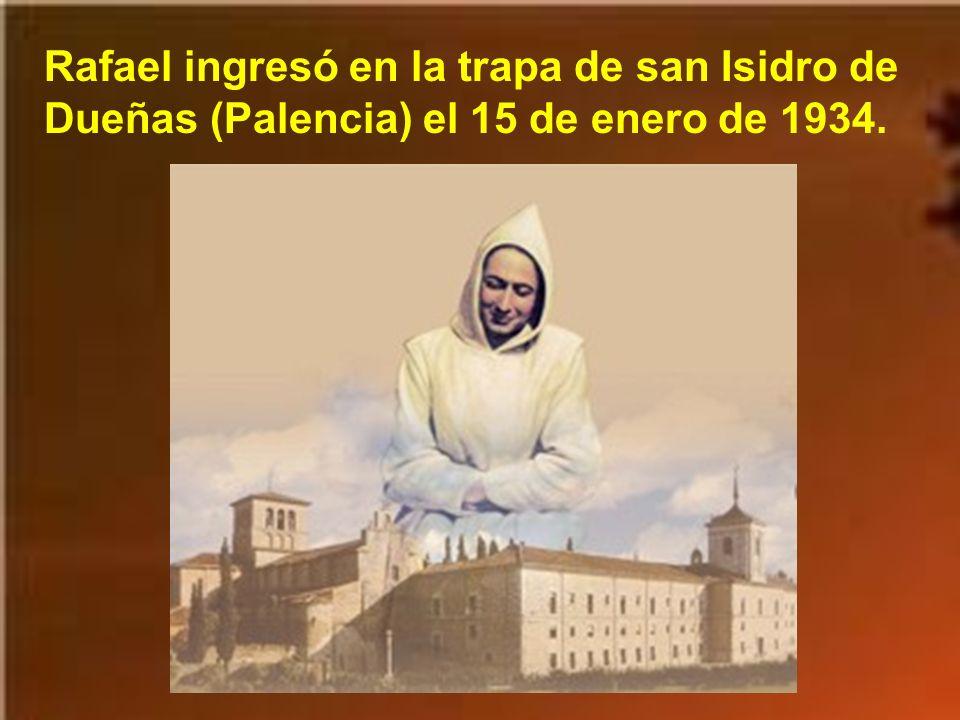 Rafael ingresó en la trapa de san Isidro de Dueñas (Palencia) el 15 de enero de 1934.