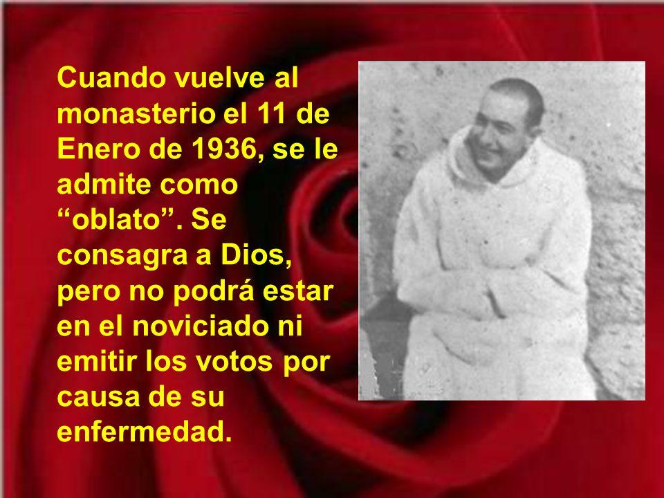 Cuando vuelve al monasterio el 11 de Enero de 1936, se le admite como oblato .