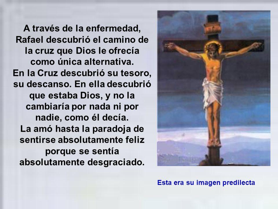 A través de la enfermedad, Rafael descubrió el camino de la cruz que Dios le ofrecía como única alternativa.