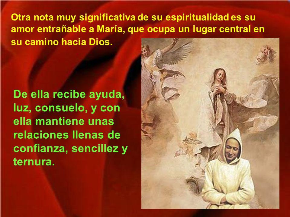 Otra nota muy significativa de su espiritualidad es su amor entrañable a María, que ocupa un lugar central en su camino hacia Dios.