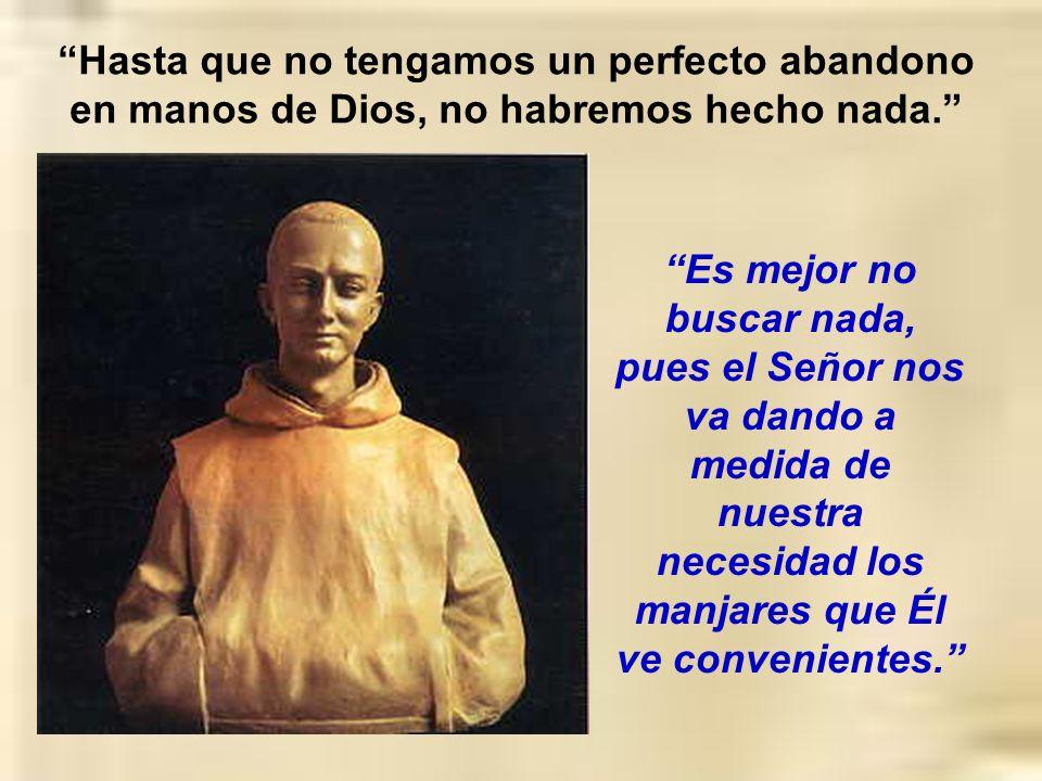 Hasta que no tengamos un perfecto abandono en manos de Dios, no habremos hecho nada.