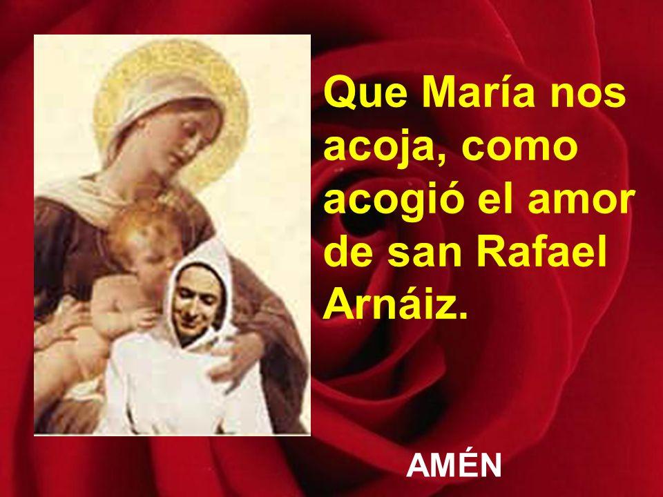 Que María nos acoja, como acogió el amor de san Rafael Arnáiz.