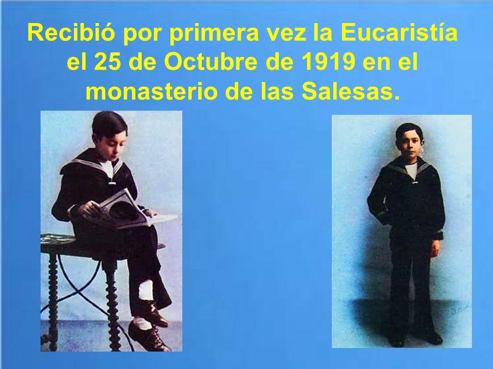 Recibió por primera vez la Eucaristía el 25 de Octubre de 1919 en el monasterio de las Salesas.