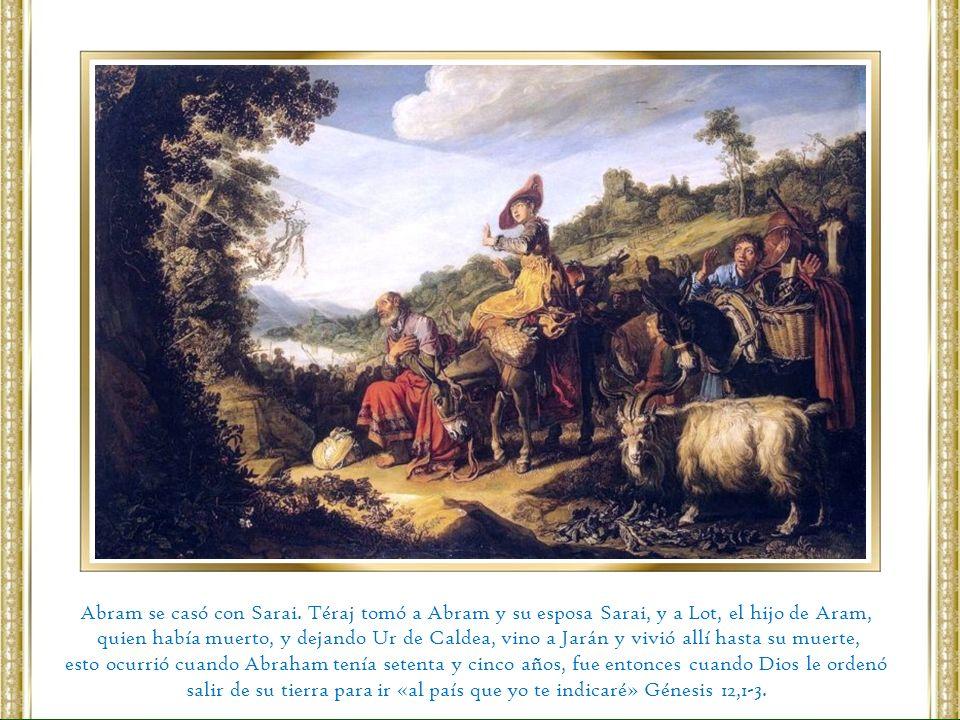 Abram se casó con Sarai. Téraj tomó a Abram y su esposa Sarai, y a Lot, el hijo de Aram,