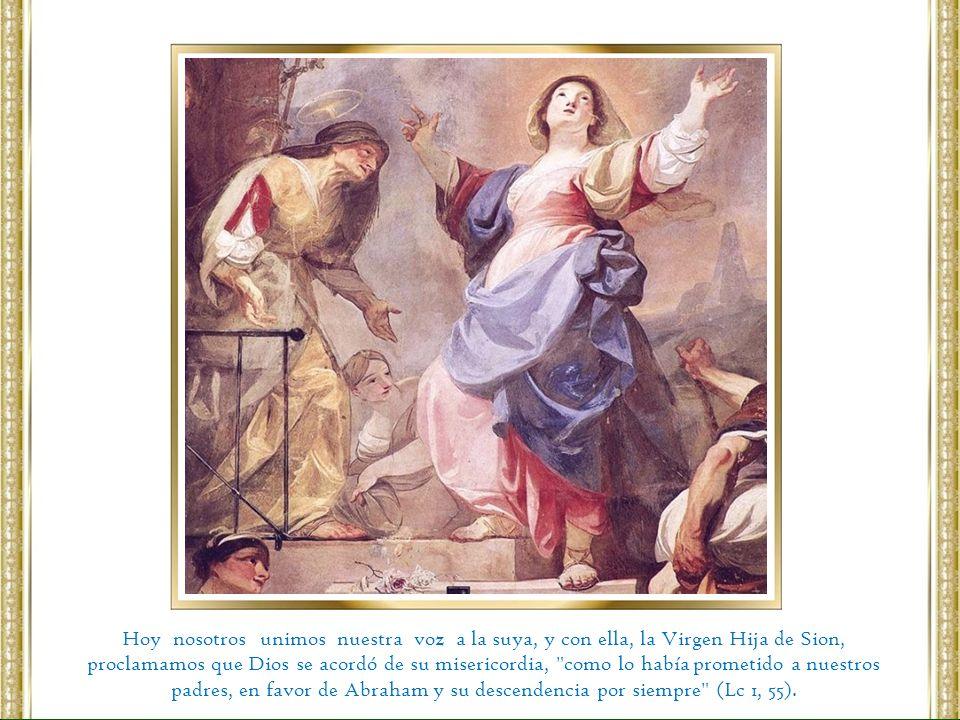 Hoy nosotros unimos nuestra voz a la suya, y con ella, la Virgen Hija de Sion,