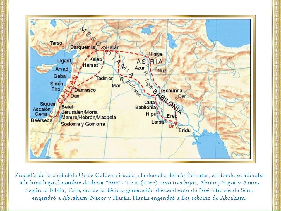 Procedía de la ciudad de Ur de Caldea, situada a la derecha del río Éufrates, en donde se adoraba a la luna bajo el nombre de diosa Sim . Teraj (Taré) tuvo tres hijos, Abram, Najor y Aram.