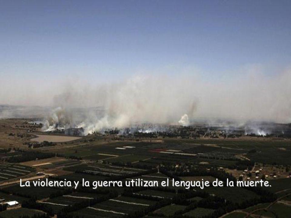 La violencia y la guerra utilizan el lenguaje de la muerte.