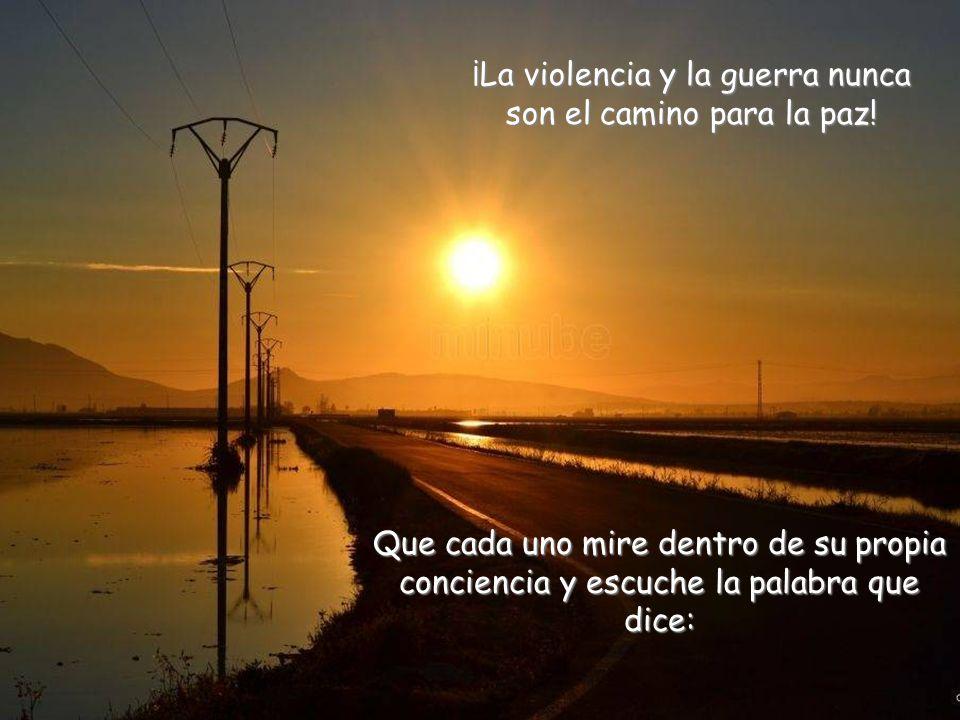 ¡La violencia y la guerra nunca son el camino para la paz!