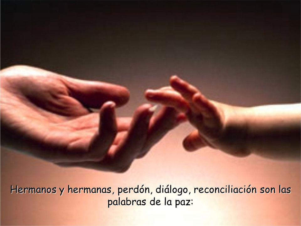 Hermanos y hermanas, perdón, diálogo, reconciliación son las palabras de la paz: