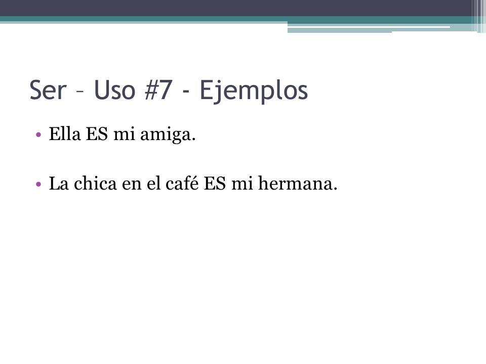 Ser – Uso #7 - Ejemplos Ella ES mi amiga.