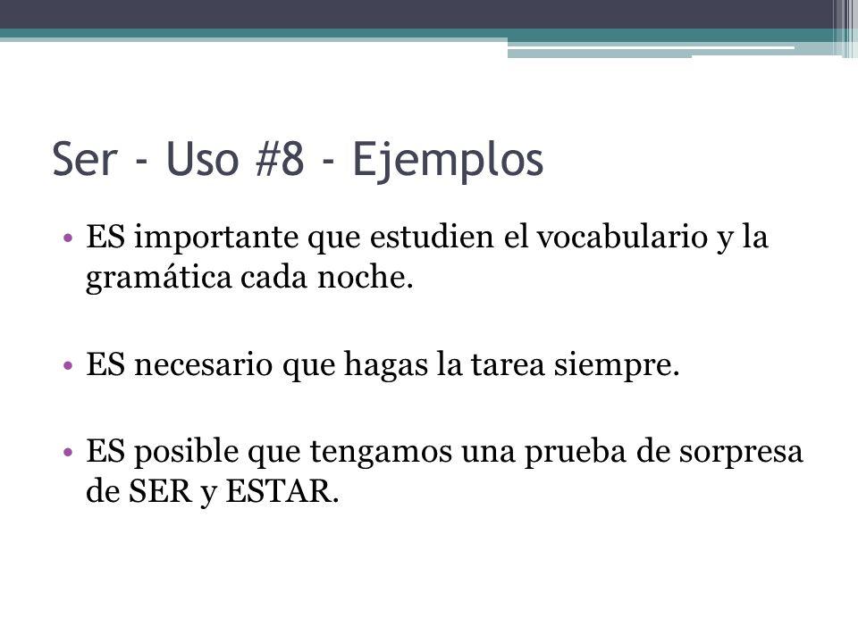 Ser - Uso #8 - Ejemplos ES importante que estudien el vocabulario y la gramática cada noche. ES necesario que hagas la tarea siempre.