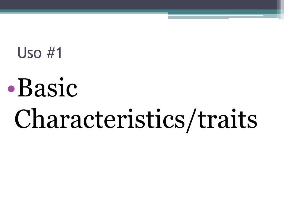 Basic Characteristics/traits