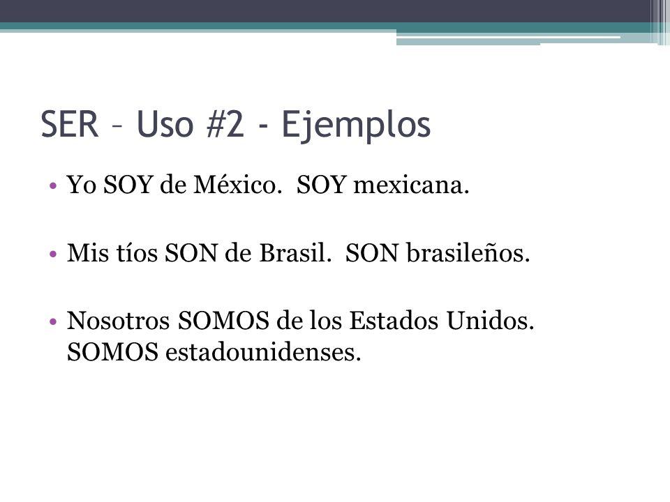 SER – Uso #2 - Ejemplos Yo SOY de México. SOY mexicana.