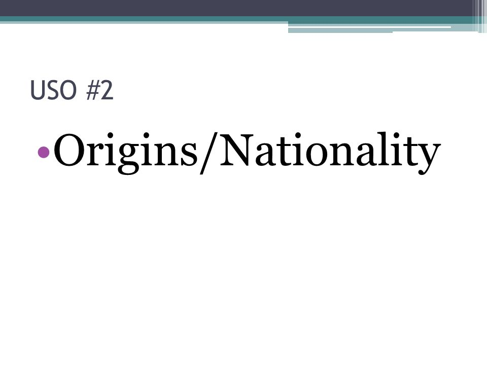USO #2 Origins/Nationality