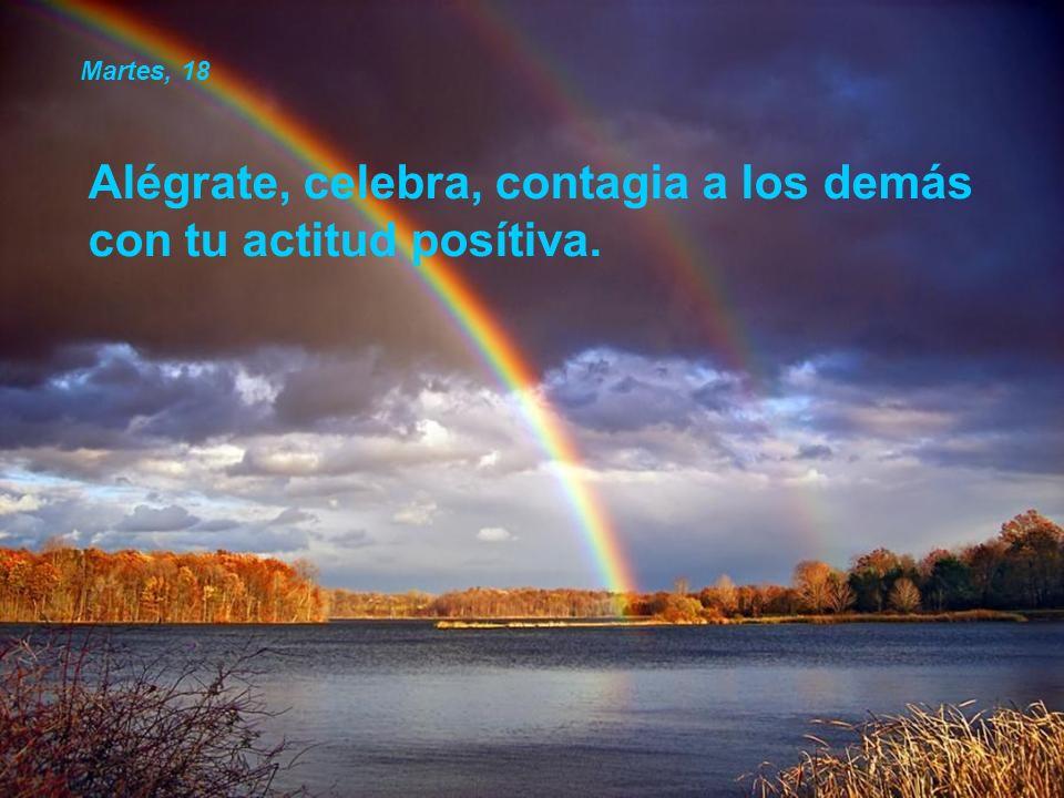 Alégrate, celebra, contagia a los demás con tu actitud posítiva.