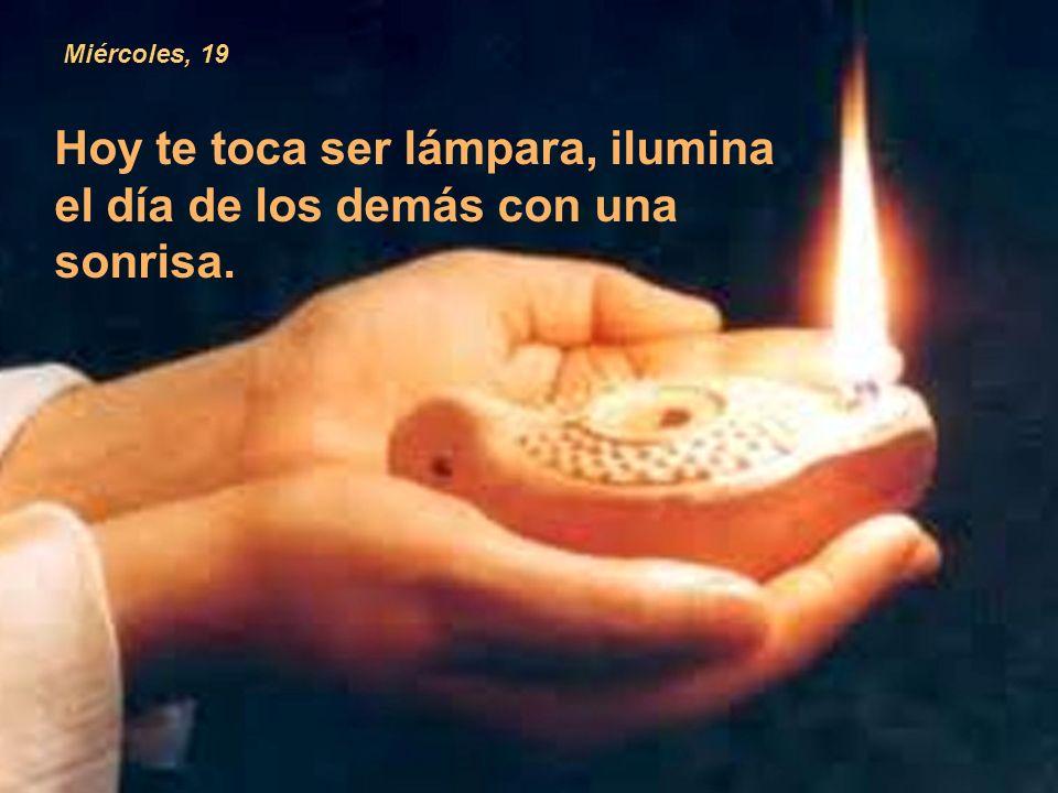 Hoy te toca ser lámpara, ilumina el día de los demás con una sonrisa.