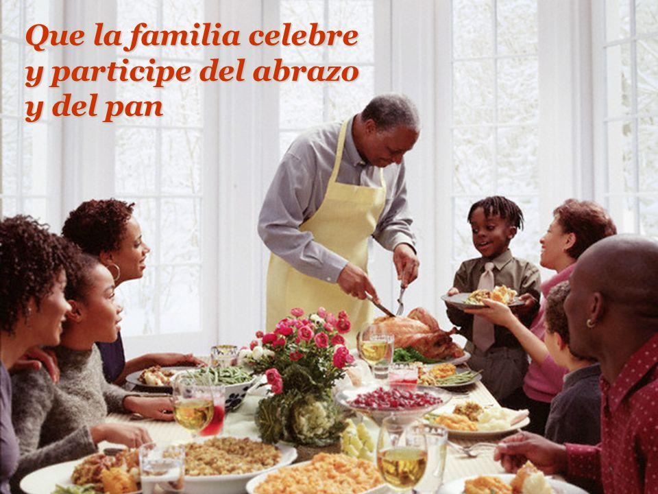 Que la familia celebre y participe del abrazo y del pan