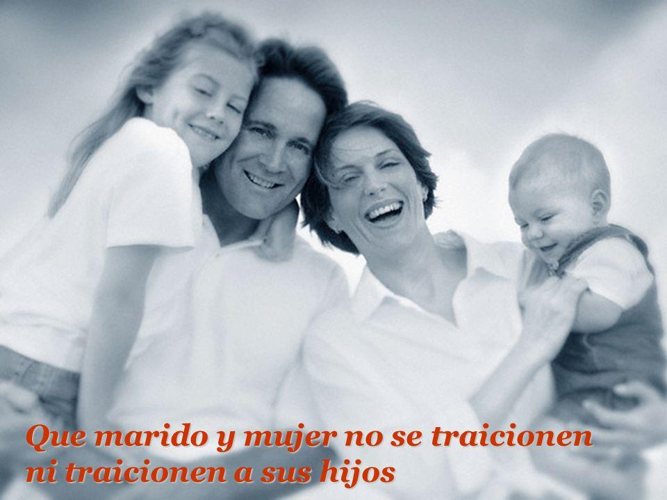 Que marido y mujer no se traicionen ni traicionen a sus hijos