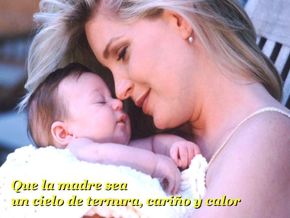 Que la madre sea un cielo de ternura, cariño y calor