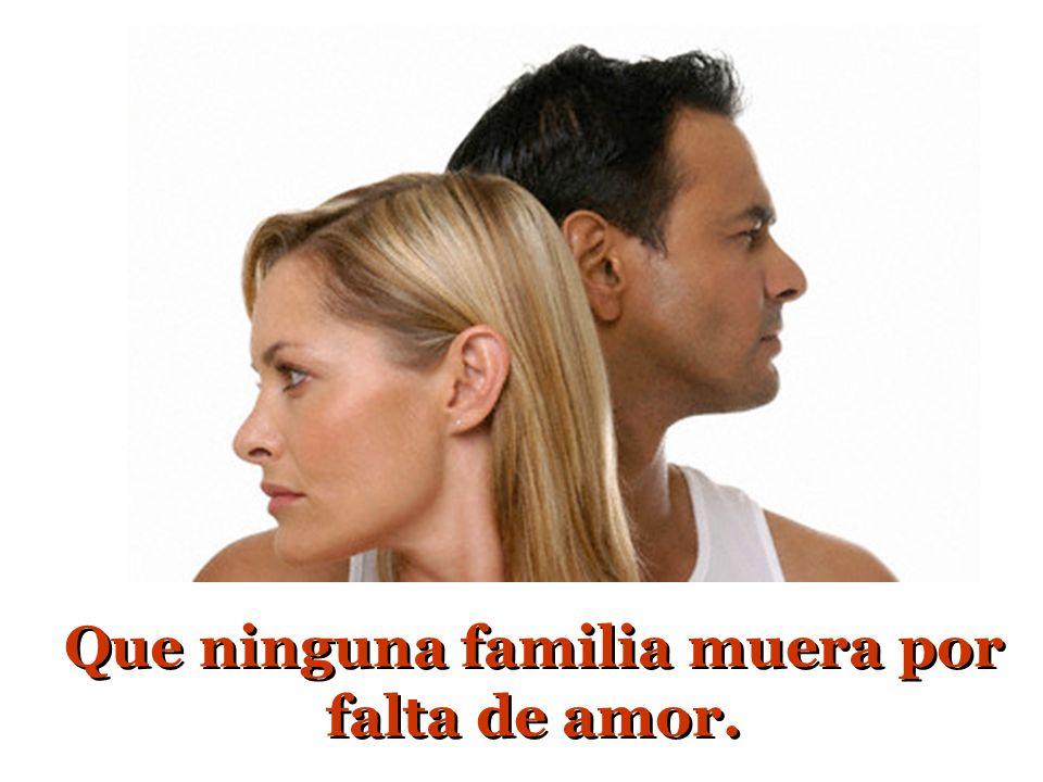 Que ninguna familia muera por falta de amor.