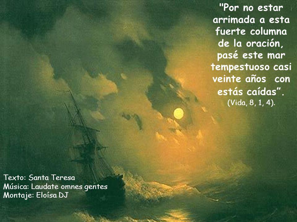 Por no estar arrimada a esta fuerte columna de la oración, pasé este mar tempestuoso casi veinte años con estás caídas . (Vida, 8, 1, 4).