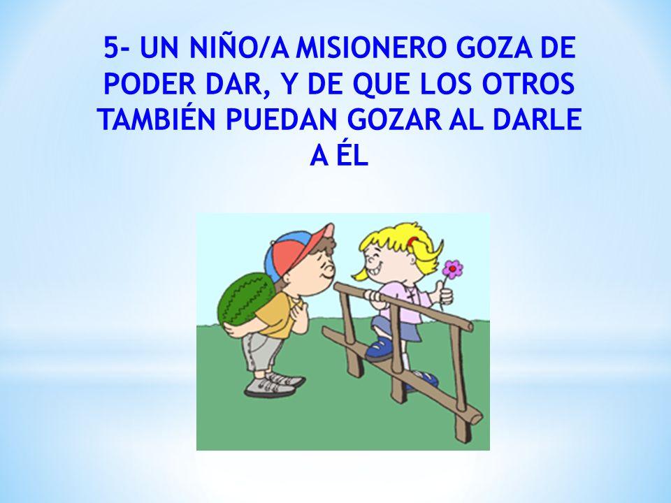5- UN NIÑO/A MISIONERO GOZA DE PODER DAR, Y DE QUE LOS OTROS TAMBIÉN PUEDAN GOZAR AL DARLE A ÉL
