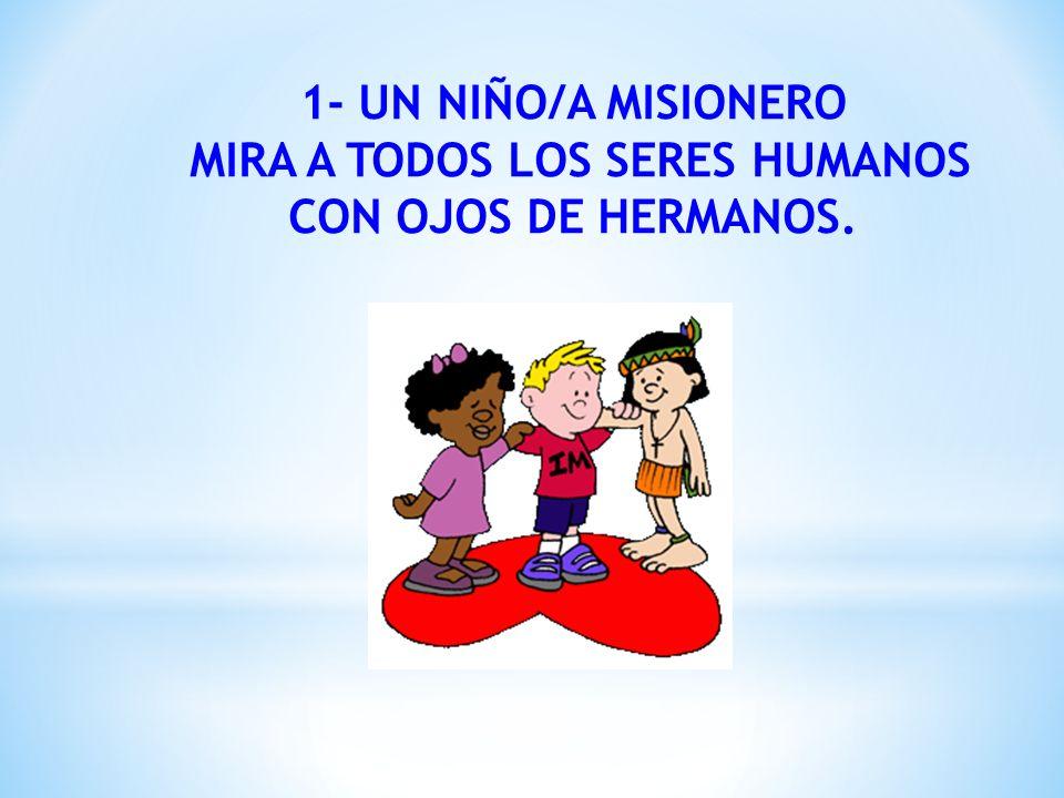 MIRA A TODOS LOS SERES HUMANOS CON OJOS DE HERMANOS.
