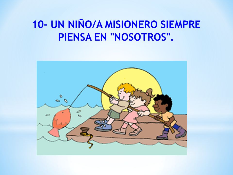 10- UN NIÑO/A MISIONERO SIEMPRE PIENSA EN NOSOTROS .