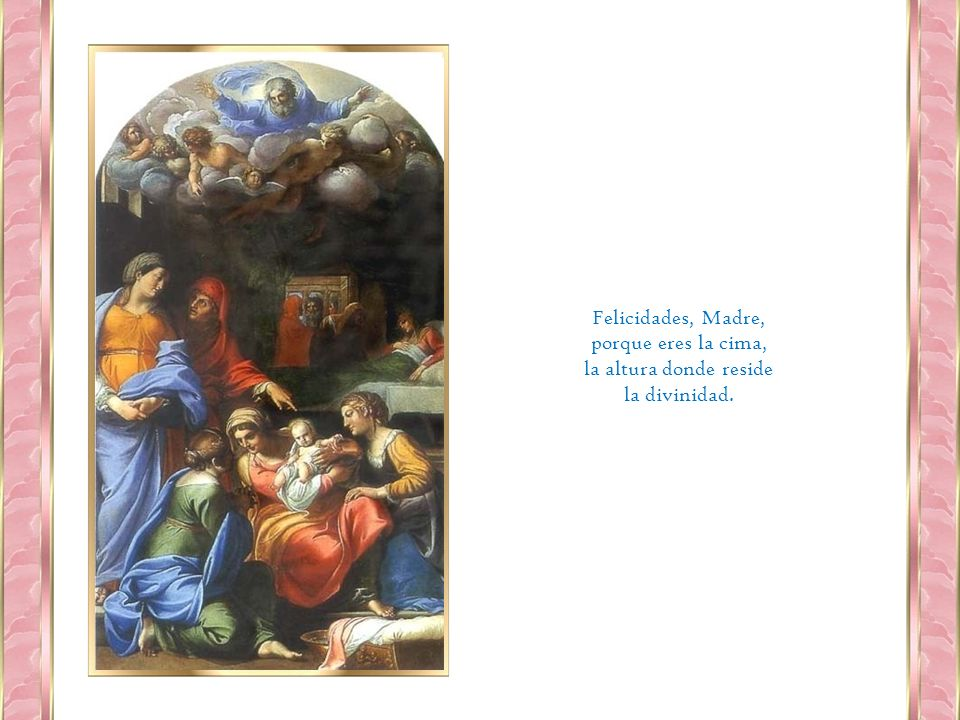 Felicidades, Madre, porque eres la cima, la altura donde reside la divinidad.