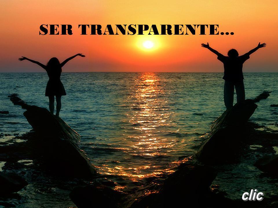 SER TRANSPARENTE... clic