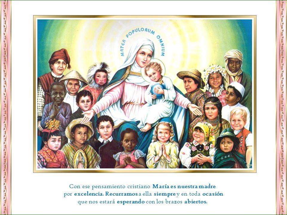 Con ese pensamiento cristiano María es nuestra madre