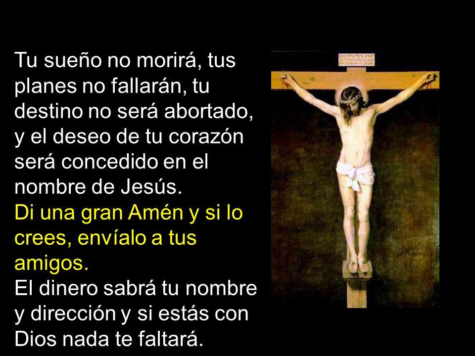 Tu sueño no morirá, tus planes no fallarán, tu destino no será abortado, y el deseo de tu corazón será concedido en el nombre de Jesús.