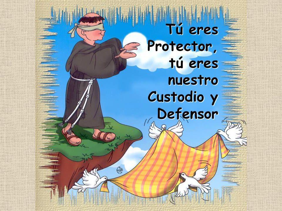 Tú eres Protector, tú eres nuestro Custodio y Defensor