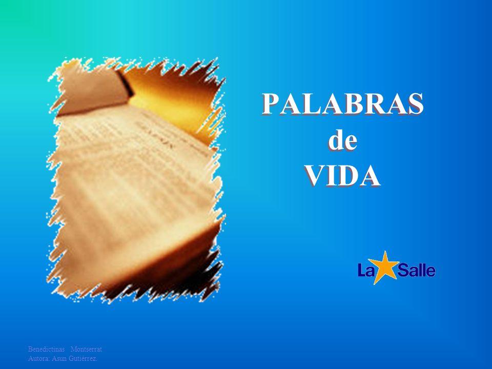 PALABRAS de VIDA Benedictinas Montserrat Autora: Asun Gutiérrez.